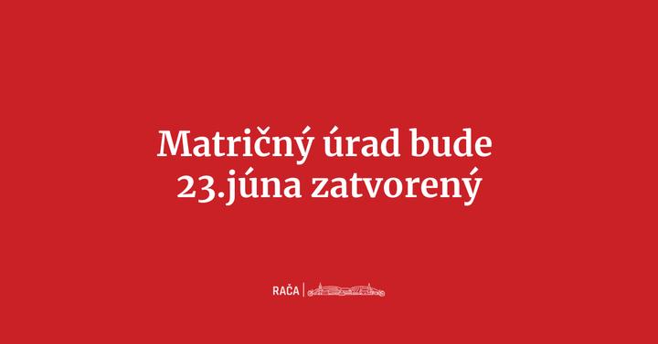 Vážení občania, dňa 23. júna 2021 bude Matričný úrad zatvorený z technických príčin. Matrika bude pre vás opäť otvorená v piatok…