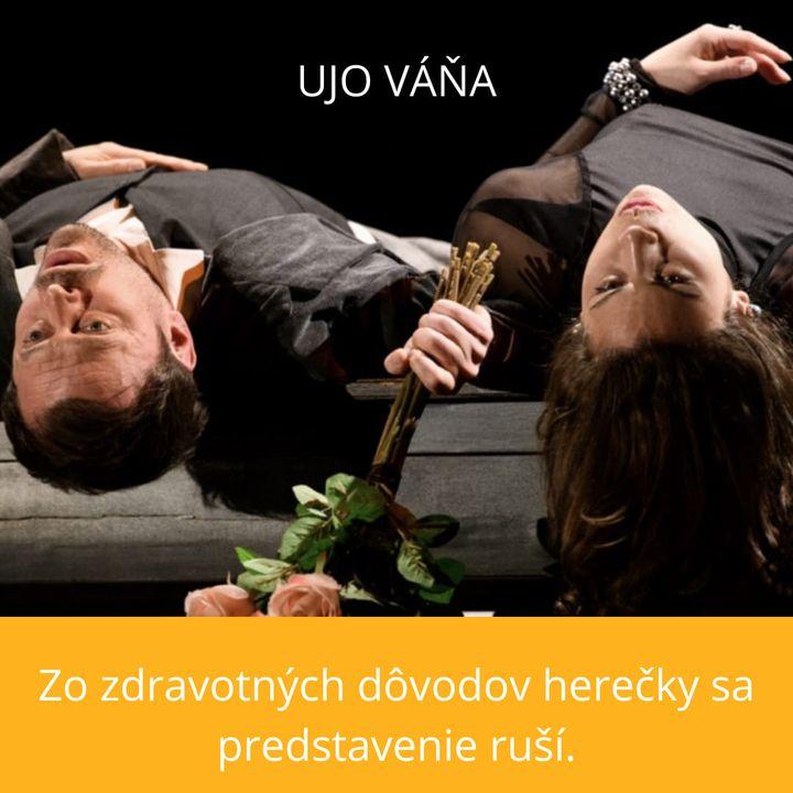 Predstavenie Ujo Váňa (19.9. O 19:00) sa zo zdravotných dôvodov  herečky ruší.