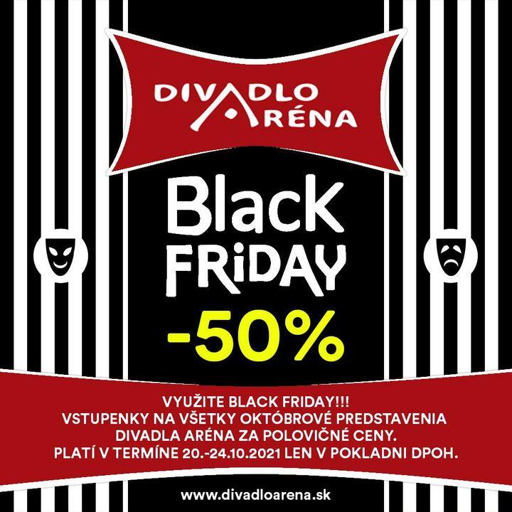 BLACK FRIDAY PO PRVÝKRÁT V DIVADLE ARÉNA  Vstupenky na všetky októbrové predstavenia Divadla Aréna za polovičné ceny?  Využite B…